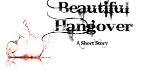 Beautiful Hangover - A Short Story