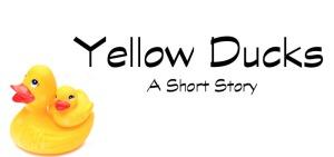 Yellow Ducks - A Short Story