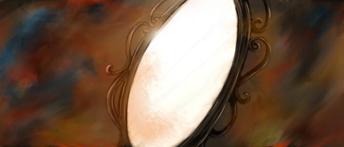 Chapter Three – Mirror, Mirror