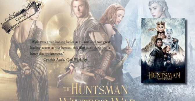 A Bitter Disappointment | Review of 'The Huntsman: Winter's War'