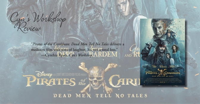 Mediocre but Entertaining | Review of 'Pirates of the Caribbean: Dead Men Tell No Tales'