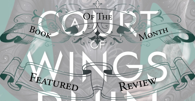 Provocative, Strong, & Entertaining   Review of 'A Court of Wings and Ruin' (A Court of Thorns and Roses #3)